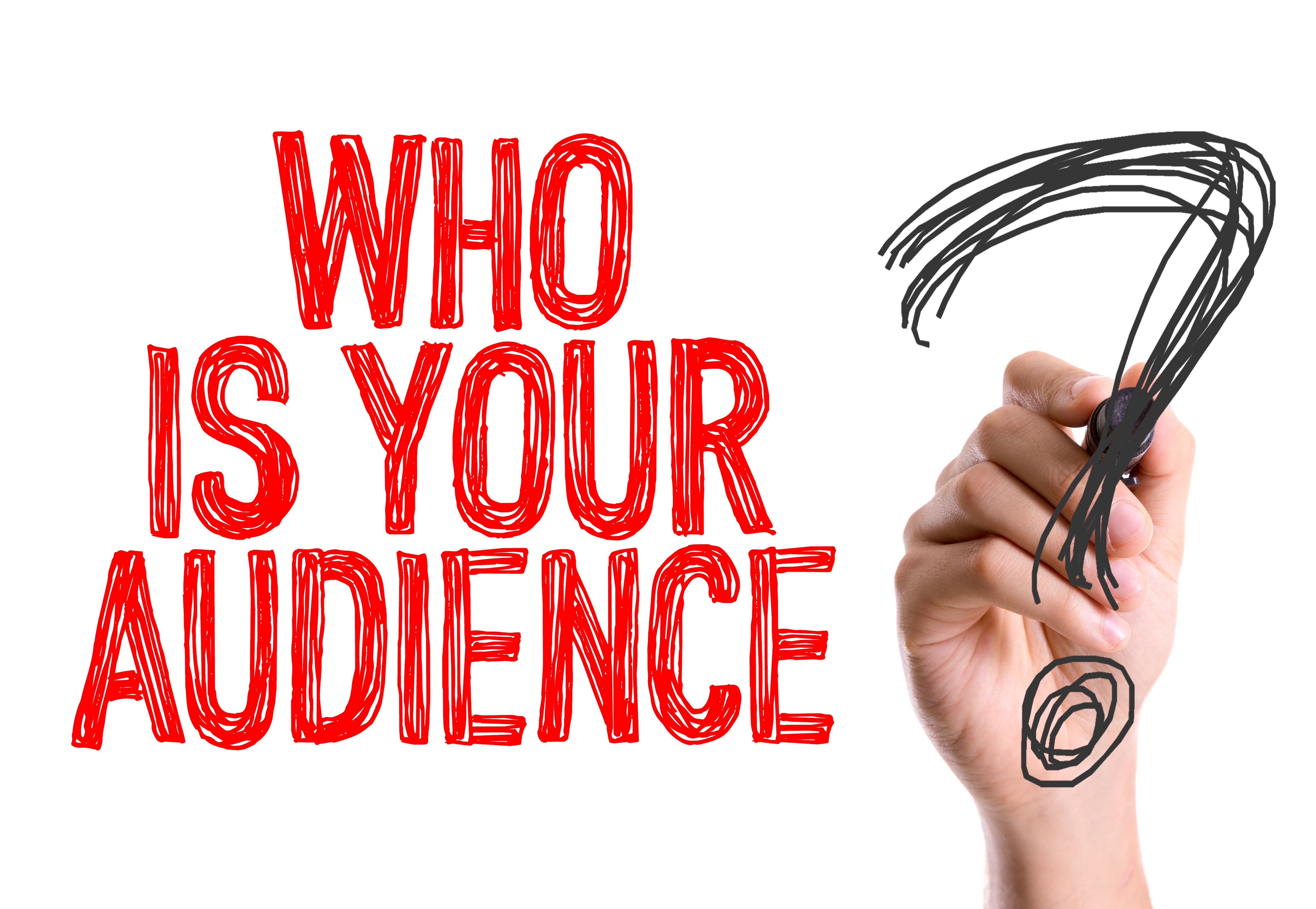 Ask: Who is your audience?